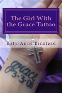The Girl with the Grace Tattoo: One Woman's Journey Out of Christian Fundamentalism