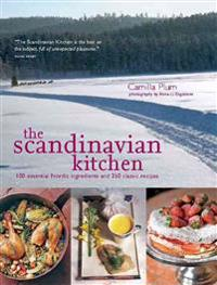 The Scandinavian Kitchen: 100 Essential Nordic Ingredients and 250 Authentic Recipes