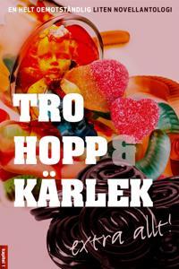 Tro, hopp & kärlek, extra allt - en helt oemotståndlig liten novellantologi