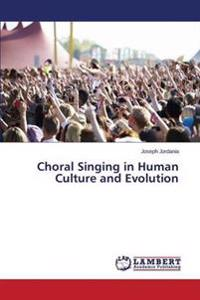 Choral Singing in Human Culture and Evolution