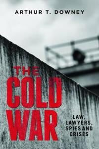 Cold war - law, lawyers, spies and crises