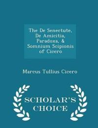 The de Senectute, de Amicitia, Paradoxa, & Somnium Scipionis of Cicero - Scholar's Choice Edition