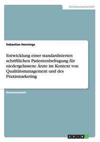 Entwicklung Einer Standardisierten Schriftlichen Patientenbefragung Fur Niedergelassene Arzte Im Kontext Von Qualitatsmanagement Und Des Praxismarketing