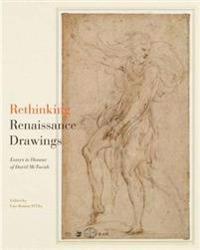 Rethinking Renaissance Drawings: Essays in Honour of David McTavish