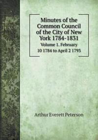 Minutes of the Common Council of the City of New York 1784-1831 Volume 1. February 10 1784 to April 2 1793