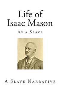 Life of Isaac Mason: As a Slave