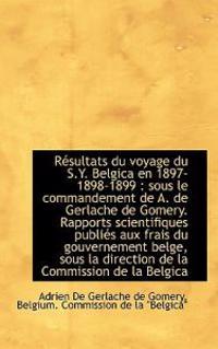 Resultats Du Voyage Du S.Y. Belgica En 1897-1898-1899