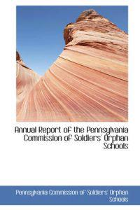 Annual Report of the Pennsylvania Commission of Soldiers Orphan Schools
