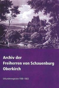 Archiv Der Freiherren Von Schauenburg. Oberkirch: Urkundenregesten 1188-1803