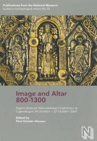 Image and Altar 800-1300: Papers from an International Conference in Copenhagen 24 October - 27 October 2007
