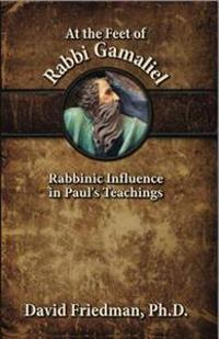 At the Feet of Rabbi Gamaliel: Rabbinic Influence in Paul's Teachings