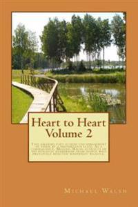 Heart to Heart Volume 2: This Amazing Poet Scorns the Debasement of Verse by a Pretentious Elite. as a Consequence, Michael Walsh Attracts an E