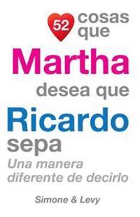 52 Cosas Que Martha Desea Que Ricardo Sepa: Una Manera Diferente de Decirlo