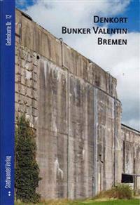 Denkort Bunker Valentin Bremen