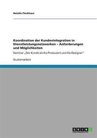 Koordination Der Kundenintegration in Dienstleistungsnetzwerken - Anforderungen Und Moeglichkeiten