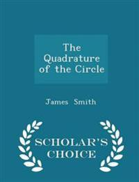 The Quadrature of the Circle - Scholar's Choice Edition