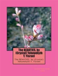 The Beauties, by (Crystal) Yehuwdiyth Y. Yisrael: The Beauties, by (Crystal) Yehuwdiyth Y. Yisrael