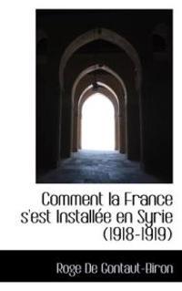 Comment La France S'Est Installee En Syrie (1918-1919)