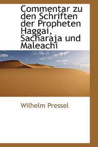 Commentar Zu Den Schriften Der Propheten Haggai, Sacharaja Und Maleachi.