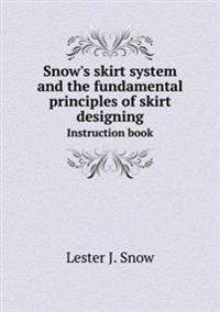 Snow's Skirt System and the Fundamental Principles of Skirt Designing Instruction Book