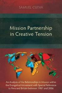 Mission Partnership in Creative Tension: An Analysis of Relationships Within the Evangelical Missions Movement with Special Reference to Peru and Brit