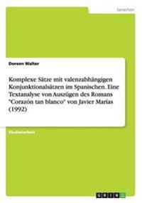 """Komplexe Satze Mit Valenzabhangigen Konjunktionalsatzen Im Spanischen. Eine Textanalyse Von Auszugen Des Romans """"Corazon Tan Blanco"""" Von Javier Marias (1992)"""