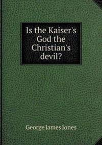 Is the Kaiser's God the Christian's Devil?