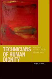 Technicians of Human Dignity: Bodies, Souls, and the Making of Intrinsic Worth
