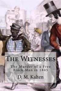 The Witnesses: The Murder of a Free Black Man in 1845