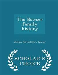 The Bowser Family History - Scholar's Choice Edition
