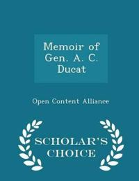 Memoir of Gen. A. C. Ducat - Scholar's Choice Edition