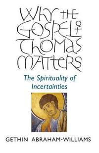 Why the Gospel of Thomas Matters: The Spirituality of Incertainties