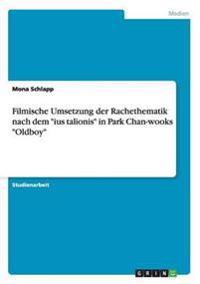 """Filmische Umsetzung Der Rachethematik Nach Dem """"Ius Talionis"""" in Park Chan-Wooks """"Oldboy"""""""