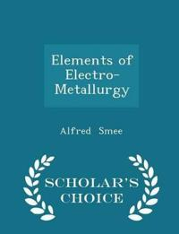 Elements of Electro-Metallurgy - Scholar's Choice Edition