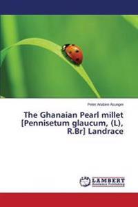 The Ghanaian Pearl Millet [Pennisetum Glaucum, (L), R.Br] Landrace