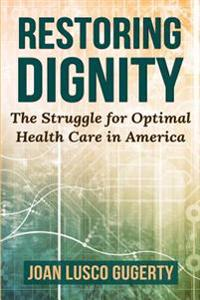 Restoring Dignity: The Struggle for Optimal Health Care in America
