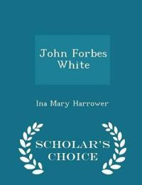 John Forbes White - Scholar's Choice Edition