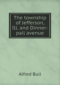 The Township of Jefferson, Ill. and Dinner-Pail Avenue