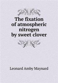 The Fixation of Atmospheric Nitrogen by Sweet Clover