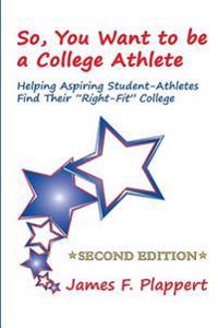 "So, You Want to Be a College Athlete: Helping Aspiring Student-Athletes Find Their ""Right-Fit"" College"