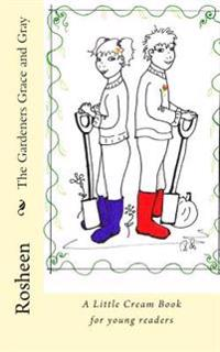 The Gardeners Grace and Gray: A Little Cream Book for Young Readers