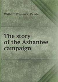 The Story of the Ashantee Campaign
