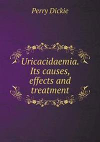 Uricacidaemia. Its Causes, Effects and Treatment