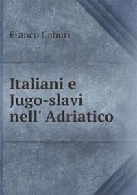 Italiani E Jugo-Slavi Nell' Adriatico