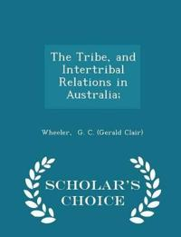 The Tribe, and Intertribal Relations in Australia; - Scholar's Choice Edition