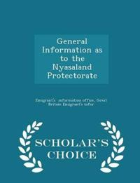 General Information as to the Nyasaland Protectorate - Scholar's Choice Edition