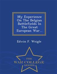 My Experience on the Belgian Battlefields in the Great European War... - War College Series
