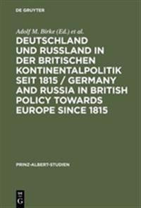 Deutschland Und Ruland in Der Britischen Kontinentalpolitik Seit 1815 / Germany and Russia in British Policy Towards Europe Since 1815