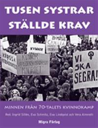 Tusen systrar ställde krav : minnen från 70-talets kvinnokamp