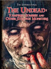 The Undead: Vampires, Zombies, and Other Strange Monsters